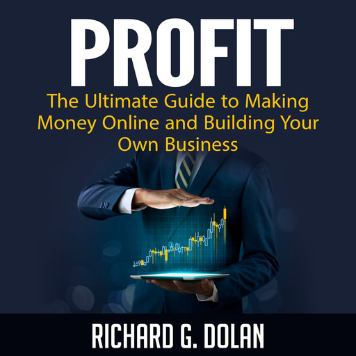 Profit: The Ultimate Guide to Making Money Online and Building Your Own Business, Richard Dolan
