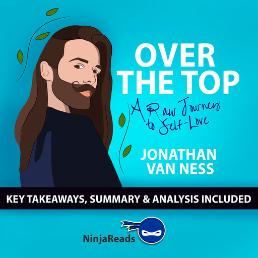 Over the Top: A Raw Journey to Self-Love by Jonathan Van Ness: Key Takeaways, Summary & Analysis Included, Ninja Reads