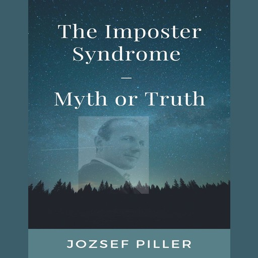 The Imposter Syndrome – Myth or Truth?, Jozsef Piller