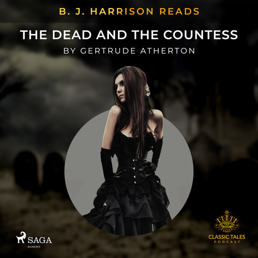 B. J. Harrison Reads The Dead and the Countess, Gertrude Atherton