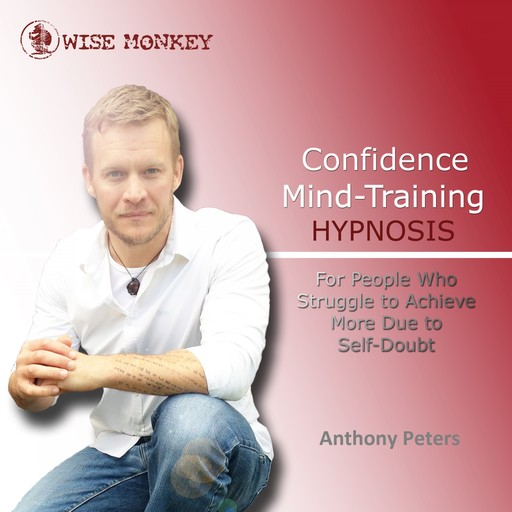 Confidence Mind-Training Hypnosis, Anthony Peters