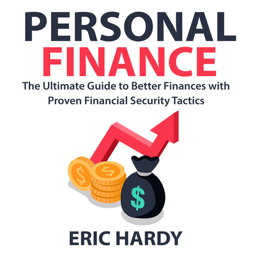 Personal Finance: The Ultimate Guide to Better Finances with Proven Financial Security Tactics, Eric Hardy