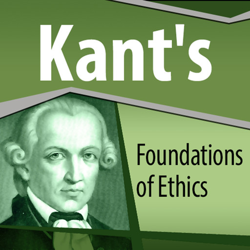 Kant's Foundations of Ethics, Immanuel Kant