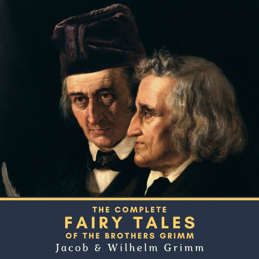 The Complete Fairy Tales of the Brothers Grimm, Jakob Grimm, Wilhelm Grimm