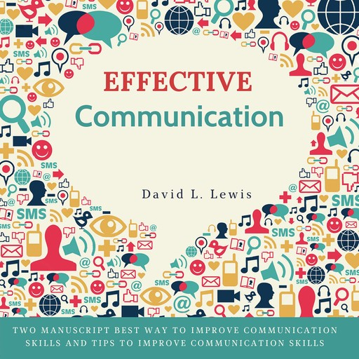 Effective Communication: Two Manuscript Best Way to Improve Communication Skills and Tips to Improve Communication Skills., David Lewis