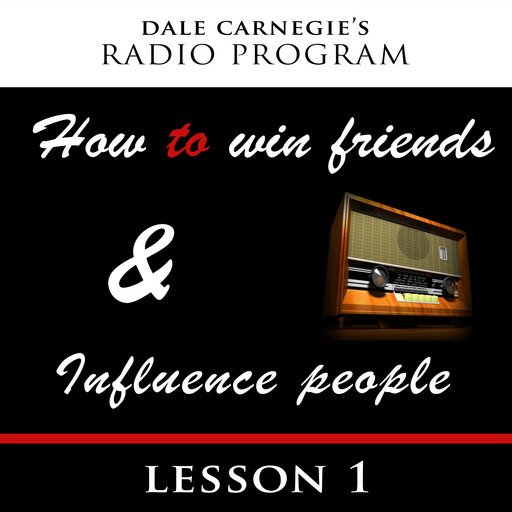 Dale Carnegie's Radio Program: How To Win Friends and Influence People - Lesson 1, Dale Carnegie