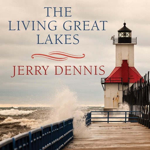 The Living Great Lakes, Jerry Dennis