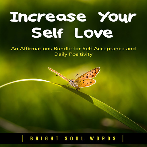 Increase Your Self Love: An Affirmations Bundle for Self Acceptance and Daily Positivity, Bright Soul Words