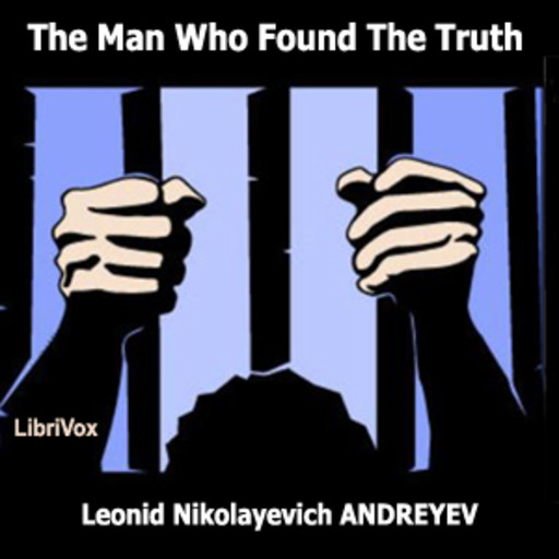 The Man Who Found the Truth, Leonid Andreyev