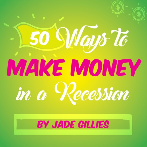 50 Ways to Make Money in a Recession, Jade Gillies