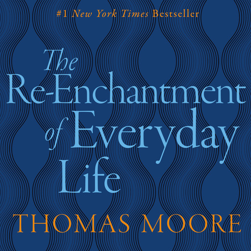 REENCHANTMENT OF EVERYDAY LIFE, Thomas Moore