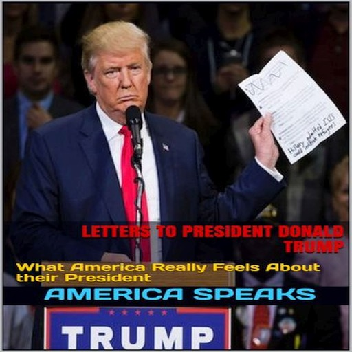 Letters to President Donald Trump: What America Really Feels About their President, America Speaks