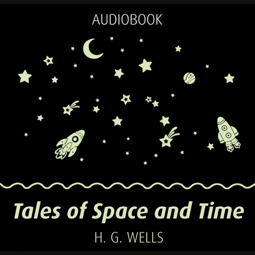 Tales of Space and Time, Herbert Wells