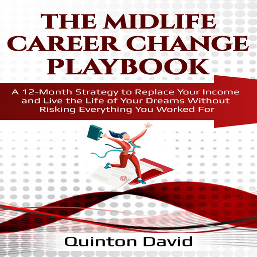 The Midlife Career Change Playbook: A 12-Month Strategy to Replace Your Income and Live the Life of Your Dreams Without Risking Everything You Worked For, Quinton David