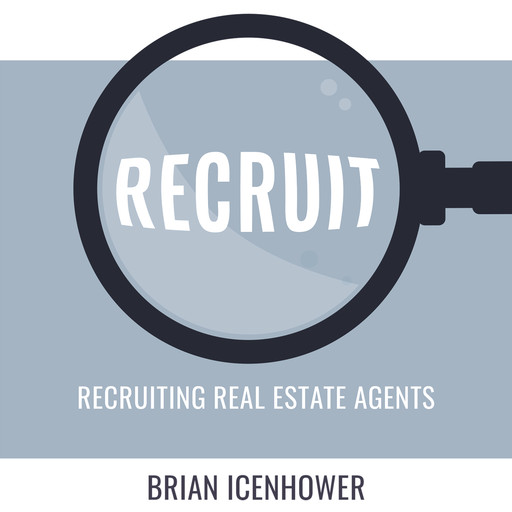 RECRUIT: Recruiting Real Estate Agents, Brian Icenhower