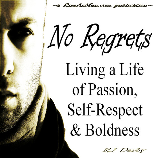No Regrets: Living a Life of Passion, Self-Respect & Boldness, RJ Derby