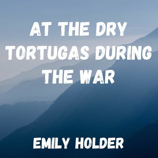 At the Dry Tortugas During the War, Emily Holder