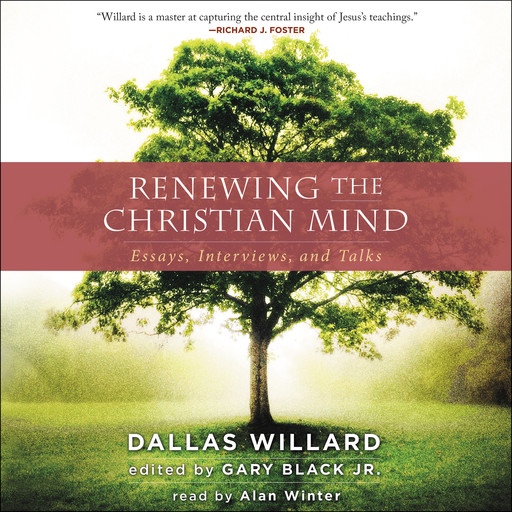 Renewing the Christian Mind, Dallas Willard, Gary Black