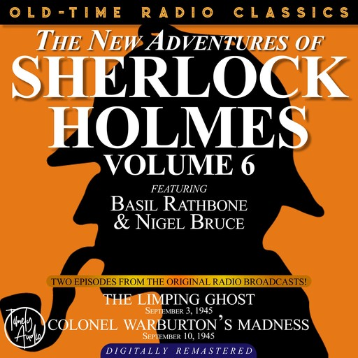 THE NEW ADVENTURES OF SHERLOCK HOLMES, VOLUME 6:EPISODE 1: THE LIMPING GHOST EPISODE 2: COLONEL WARBURTON'S MADNESS, Arthur Conan Doyle, Anthony Boucher, Dennis Green