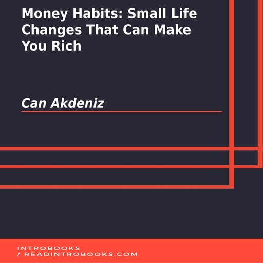 Money Habits: Small Life Changes That Can Make You Rich, Can Akdeniz, Introbooks Team