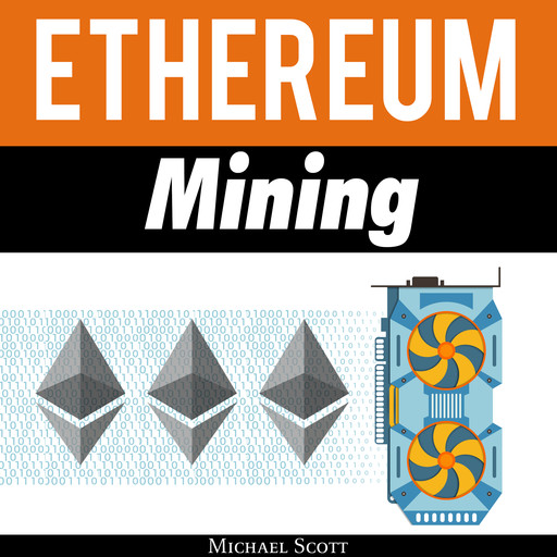 Ethereum Mining: The Best Solutions To Mine Ether And Make Money With Crypto, Michael Scott