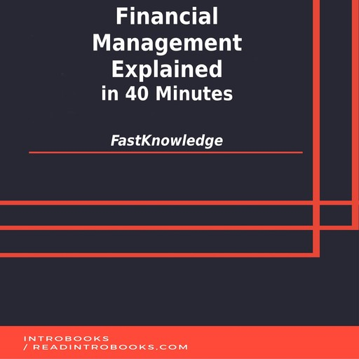 Financial Management Explained in 40 Minutes, Introbooks Team, FastKnowledge