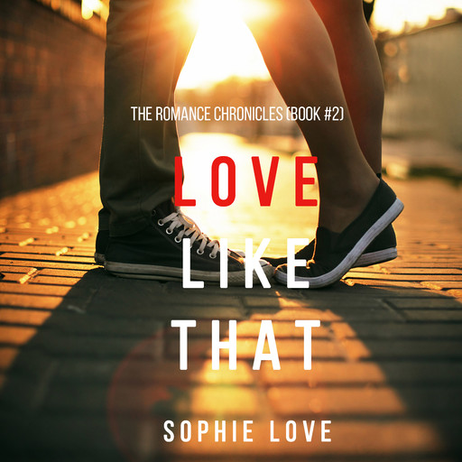 Love Like That (The Romance Chronicles. Book 2), Sophie Love