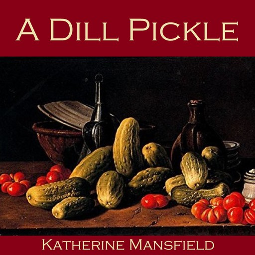 A Dill Pickle, Katherine Mansfield
