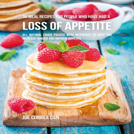 36 Meal Recipes for People Who Have Had a Loss of Appetite, Joe Correa CSN