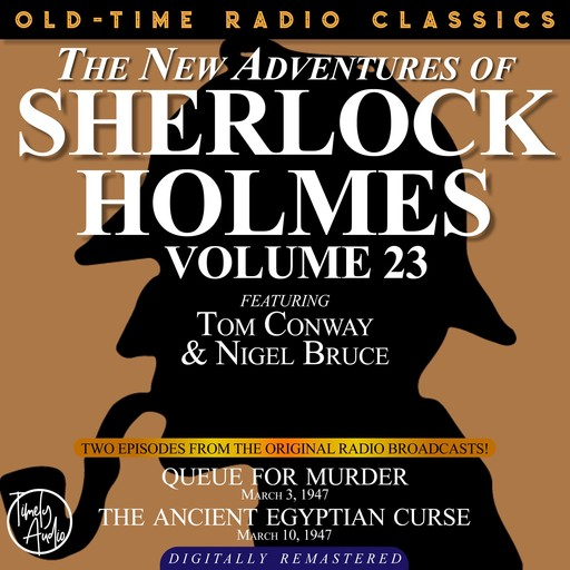 THE NEW ADVENTURES OF SHERLOCK HOLMES, VOLUME 23: EPISODE 1: QUEUE FOR MURDER. EPISODE 2: THE ANCIENT EGYPTIAN CURSE., Arthur Conan Doyle, Anthony Boucher, Dennis Green