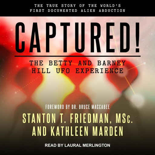 Captured! The Betty and Barney Hill UFO Experience, MSC, Kathleen Marden, Stanton T. Friedman