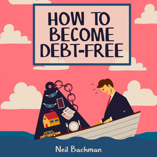 How To Become Debt-Free, Neil Bachman