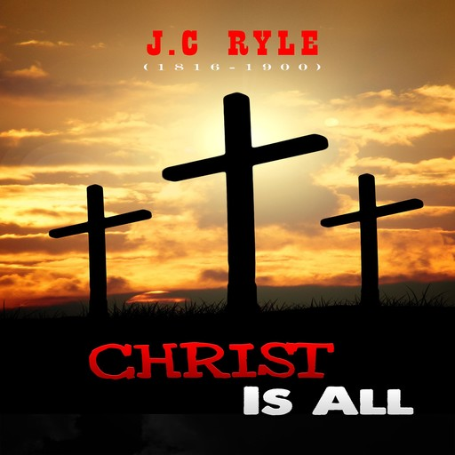 Christ Is All, J. C Ryle