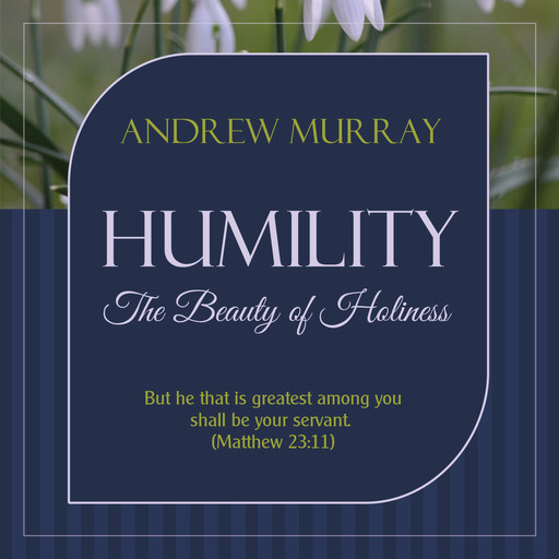 Humility - The Beauty of Holiness, Andrew Murray