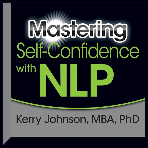 Mastering Self-Confidence with NLP, Kerry Johnson