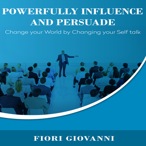 Powerfully Influence and Persuade People, Fiori Giovanni