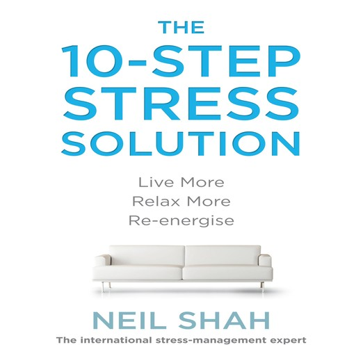 The 10-Step Stress Solution, Neil Shah