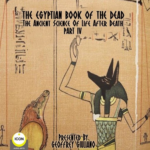 The Egyptian Book Of The Dead - The Ancient Science Of Life After Death - Part 4,