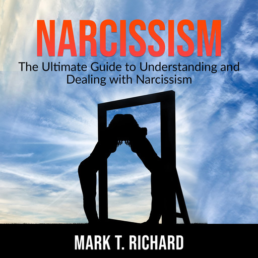 Narcissism: The Ultimate Guide to Understanding and Dealing with Narcissism, Mark Richard