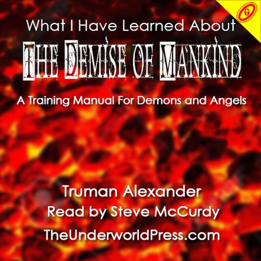 What I Have Learned About - The Demise of Mankind, Truman Alexander
