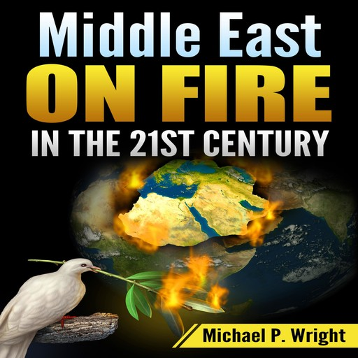 Middle East on Fire in the 21st Century, Michael Wright