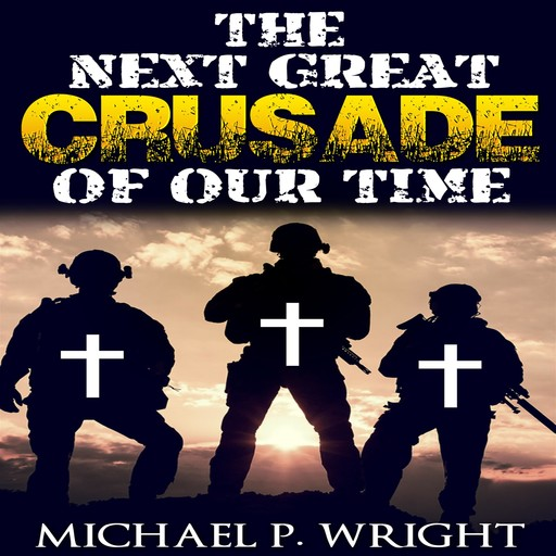 The Next Great Crusade of Our Time, Michael Wright