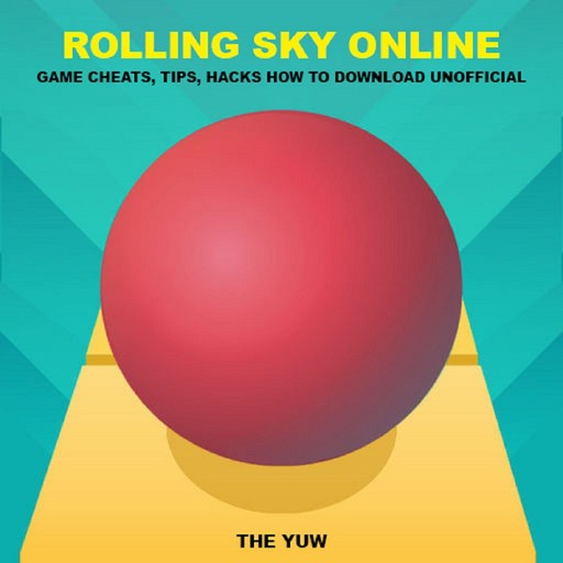 Rolling Sky Online Game Cheats, Tips, Hacks How to Download Unofficial, The Yuw