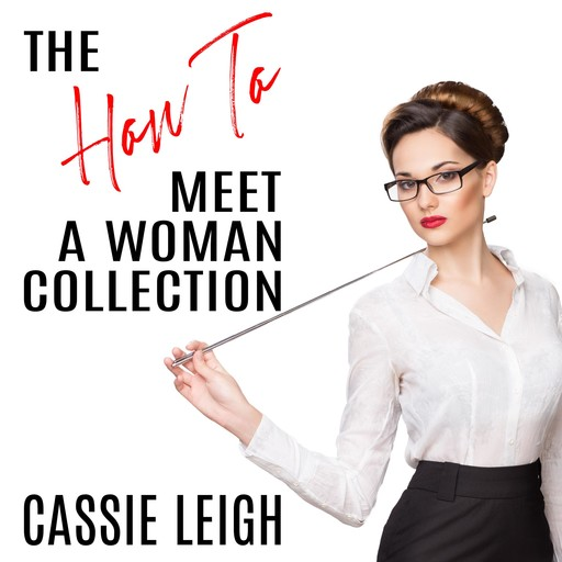 The How To Meet a Woman Collection, Cassie Leigh