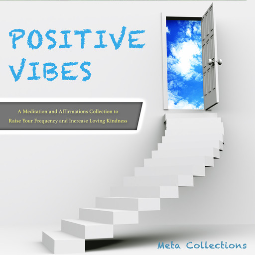 Positive Vibes: A Meditation and Affirmations Collection to Raise Your Frequency and Increase Loving Kindness, Meta Collections