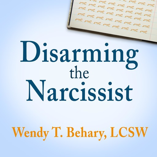 Disarming the Narcissist, LCSW, Wendy T. Behary