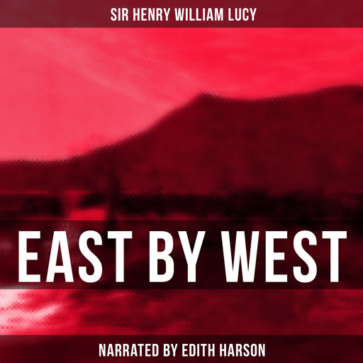 East by West, Sir Henry William Lucy