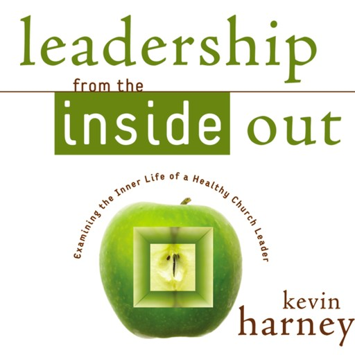 Leadership from the Inside Out, Kevin G. Harney