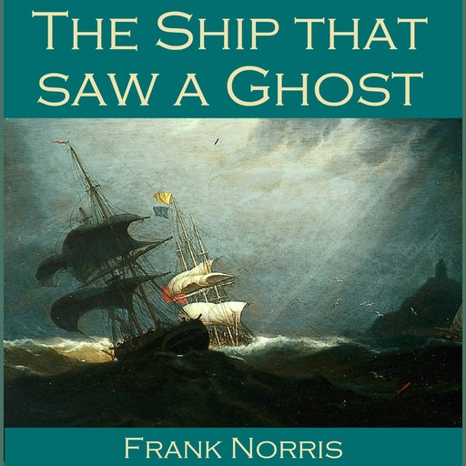 The Ship that saw a Ghost, Frank Norris