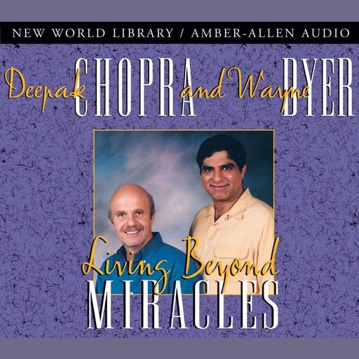 Living Beyond Miracles, Deepak Chopra, Wayne Dyer